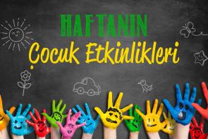 28 Mayıs - 3 Haziran Haftası Çocuk Etkinlikleri